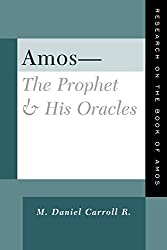 Amos-The Prophet & His Oracles: Research on the Book of Amos