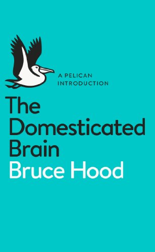 The Domesticated Brain: A Pelican Introduction