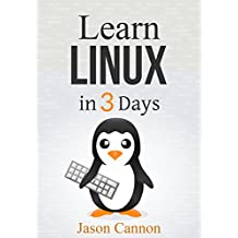 Linux: The Quick and Easy Beginners Guide to Learning the Linux Command Line (Linux in 3 Days Book 2) (English Edition)