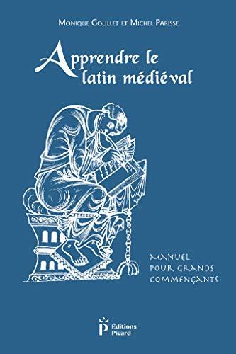 Apprendre le Latin Médiéval. Manuel pour Grands Commencants. Troisieme Edition Revue et Corrigee. by Monique Goullet, Michel Parisse