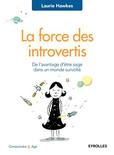 La force des introvertis: De l'avantage d'être sage dans un monde survolté. par Laurie Hawkes