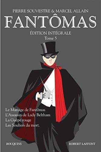 Fant?mas, tome 5. Le mariage de Fant?mas - L'assassin de Lady Beltham - La gu?pe rouge - Les...