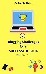 7 BLOGGING CHALLENGES FOR A SUCCESSFUL BLOG|Blogging Basics: How to get the Best out of Blogging Challenges! (Blogging in India Book 1)