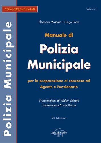 Manuale di polizia municipale. Per la preparazione al concorso ad agente e funzionario