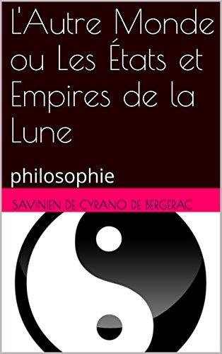 L'Autre Monde ou Les États et Empires de la Lune: philosophie par Savinien de Cyrano de Bergerac