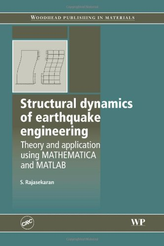 Structural Dynamics of Earthquake Engineering: Theory and Application Using Mathematica and Matlab (Woodhead Publishing Series in Civil and Structural Engineering) by S Rajasekaran (2009-05-30)