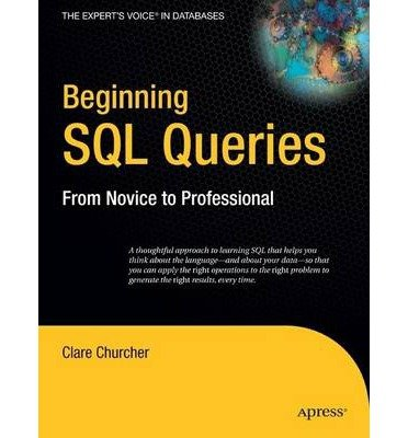 [(Beginning SQL Queries: From Novice to Professional )] [Author: Clare Churcher] [Apr-2008]