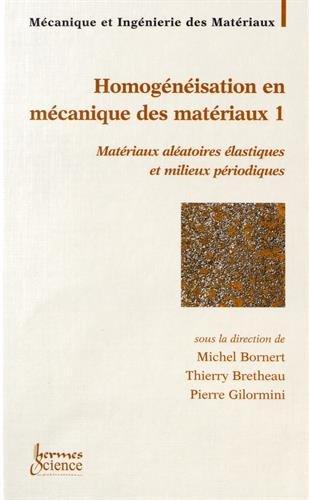 Homogénéisation en mécanique des matérieux : Tome 1, Matériaux aléatoires élastiques et milieux périodiques