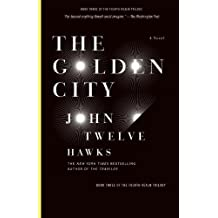 The Golden City: Book Three of the Fourth Realm Trilogy by John Twelve Hawks (2010-06-29)