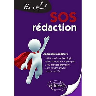 SOS Rédaction 40 Fiches de Méthodologie de Conseils & d'Entrainement Apprendre à Rédiger