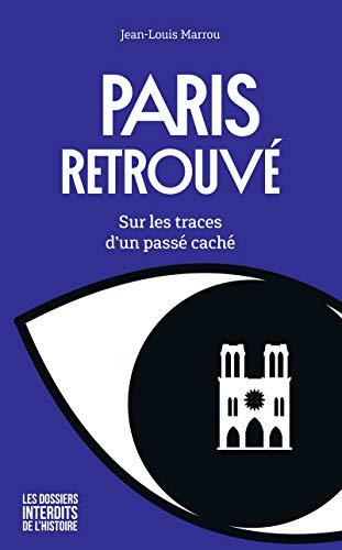 Paris retrouvé – Sur les traces d'un passé caché par Jean-Louis MARROU