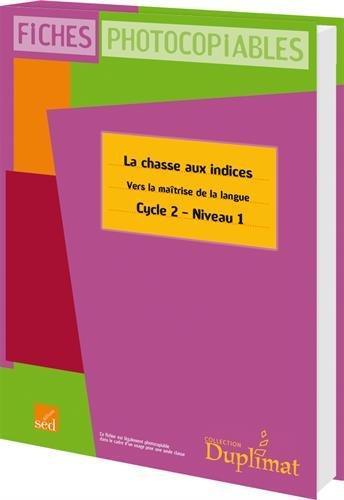 La chasse aux indices CE1 Cycle 2 Niveau 1 : Vers la maîtrise de la langue