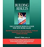 [(Building Results: The Ultimate How-To Guide for New Home Sales )] [Author: Robert Hafer] [Jul-2006]