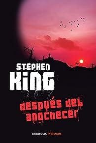 DESPUES DEL ANOCHECER par Stephen King