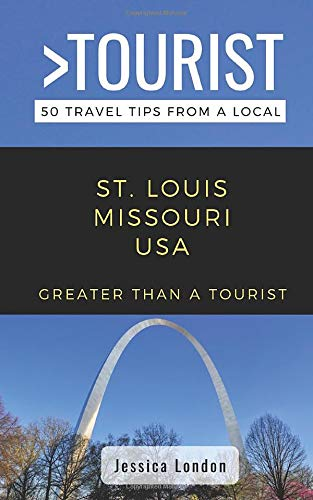 Greater Than a Tourist- St. Louis Missouri USA: 50 Travel Tips from a Local