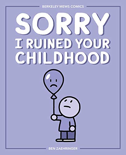 Sorry I Ruined Your Childhood: Berkeley Mews Comics -