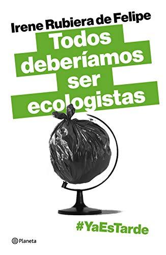 Todos deberíamos ser ecologistas: #Yaestarde (Spanish Edition)