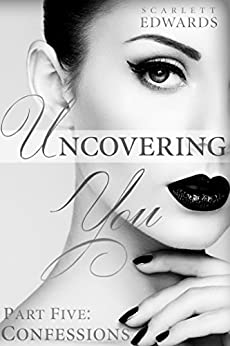 Uncovering You 5: Confessions (English Edition) par [Edwards, Scarlett]