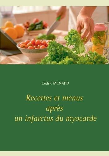 Recettes et menus après un infarctus du myocarde par Cedric Menard
