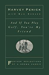 And if You Play Golf, You're My Friend: Further Reflections of a Grown Caddie by Harvey Penick (1993-12-01)