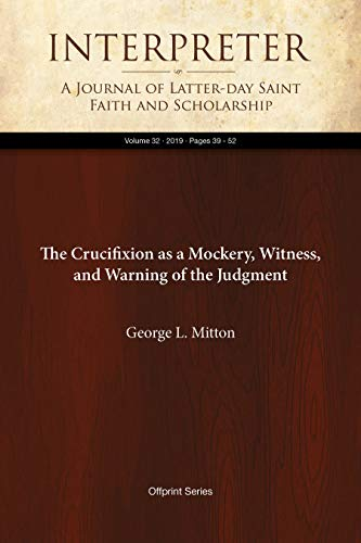 The Crucifixion as a Mockery, Witness, and Warning of the Judgment (Interpreter: A Journal of Latter-day Saint Faith and Scholarship Book 32) (English Edition)