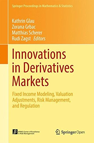 Innovations in Derivatives Markets: Fixed Income Modeling, Valuation Adjustments, Risk Management, and Regulation (Springer Proceedings in Mathematics & Statistics)