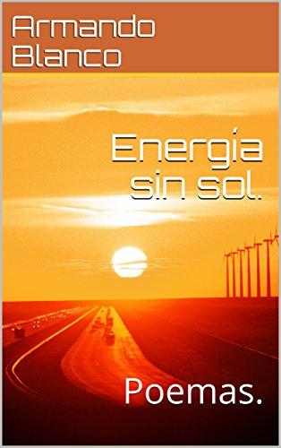 Energía sin sol.: Poemas. por Armando Blanco