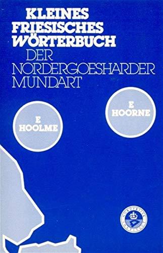 Kleines Friesisches Wörterbuch der Nordergoesharder Mundart von Ockholm und Langenhorn: Huuchtjüsch - Freesch/Fräisch (Nordfriisk Instituut RC 482)