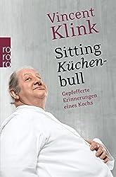 Sitting Küchenbull: Gepfefferte Erinnerungen eines Kochs