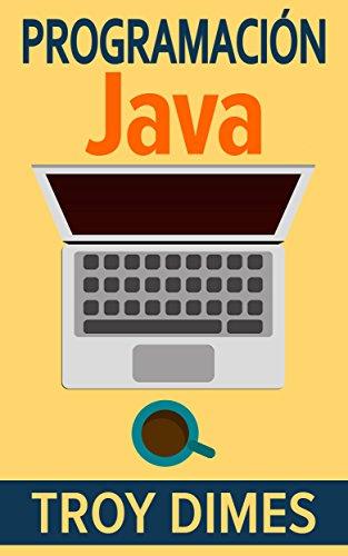 Programación  Java - Una Guía para Principiantes para Aprender Java Paso a Paso por Troy Dimes