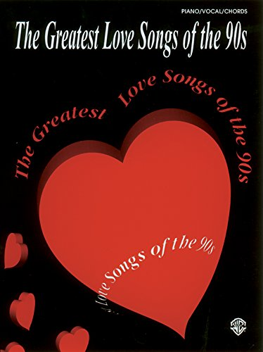 The Greatest Love Songs of the 90s: Piano, Vocal, Chords