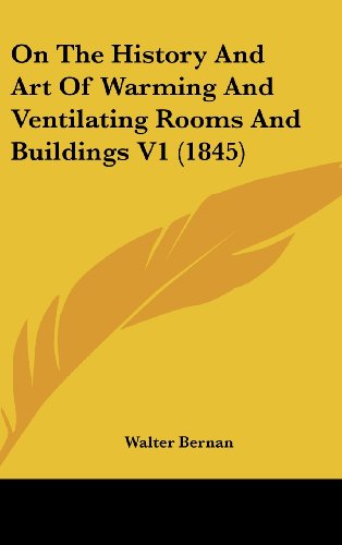 On the History and Art of Warming and Ventilating Rooms and Buildings V1 (1845)