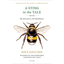 A Sting in the Tale: My Adventures with Bumblebees by Dave Goulson (2015-04-28)