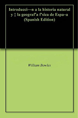 Introducción a la historia natural y á la geografía física de España por William Bowles