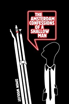 The Amsterdam Confessions of a Shallow Man (English Edition) von [Woolcot, Simon]