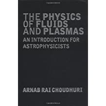 The Physics of Fluids and Plasmas: An Introduction for Astrophysicists by Arnab Rai Choudhuri (1998-12-28)