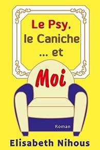 Le Psy le Caniche et Moi - Elisabeth Nihous 2017