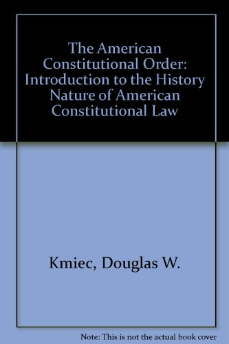 The American Constitutional Order: Introduction to the History Nature of American Constitutional Law por Douglas W. Kmiec