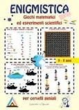 Enigmistica. Giochi matematici ed esperimenti scientifici per cervelli geniali