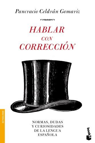 Hablar con corrección (Divulgación. Actualidad) por Pancracio Celdrán Gomariz