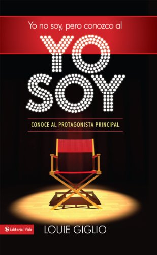 Yo no soy, pero conozco al Yo Soy: Conoce al protagonista principal por Louie Giglio