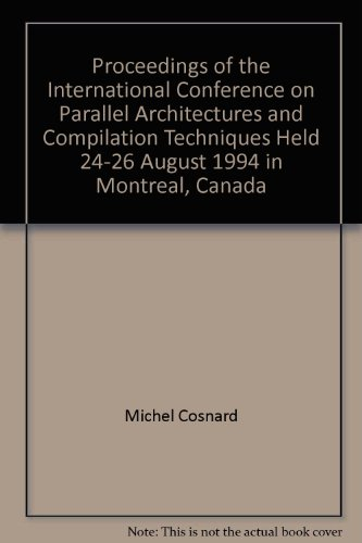 Proceedings of the International Conference on Parallel Architectures and Compilation Techniques Held 24-26 August 1994 in Montreal, Canada