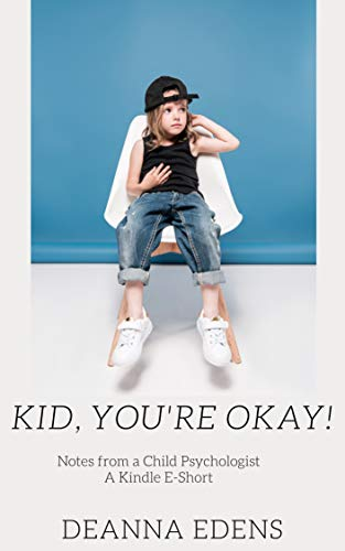 Kid, You're Okay!: Notes from a Child Psychologist (A Kindle E-Short) (English Edition)