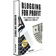 Blogging For Profit: The Beginner's Guide to Earn $100+ For Day in 30 Days (Only High-Profitable Online Marketing Strategies)