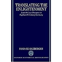 {TRANSLATING THE ENLIGHTENMENT (OXFORD HISTORICAL MONOGRAPHS) } BY OZ-SALZBERGER, FANIA ( AUTHOR ) FEB - 03 - 1995[ HARDCOVER ]