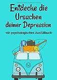 Entdecke die Ursachen deiner Depression. Ein psychologisches Ausfüllbuch: 200 Fragen deine Antworten. Eine Selbsthilfe und ein Selbsthilfebuch gegen ... Angststörung und bipolarer Störung.