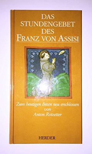 Das Stundengebet des Franz von Assisi. Zum heutigen Beten neu erschlossen