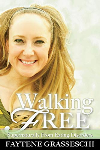 Walking Free Supernaturally from Eating Disorders (English Edition) par Faytene Grasseschi