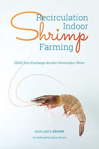 Recirculation Indoor Shrimp Farming: ZEAH Zero Exchange Aerobic Hetatrophic Water (English Edition)