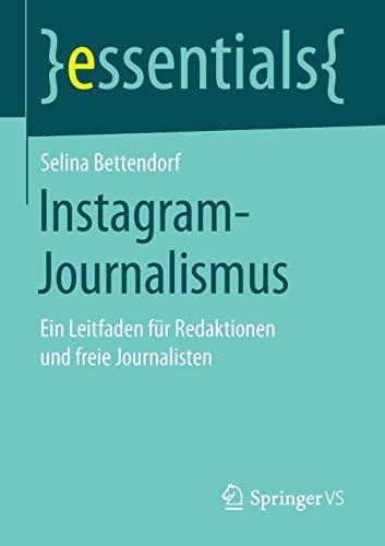 Instagram-Journalismus: Ein Leitfaden für Redaktionen und freie Journalisten (essentials)